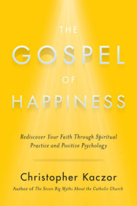 The Gospel of Happiness - Christopher Kaczor